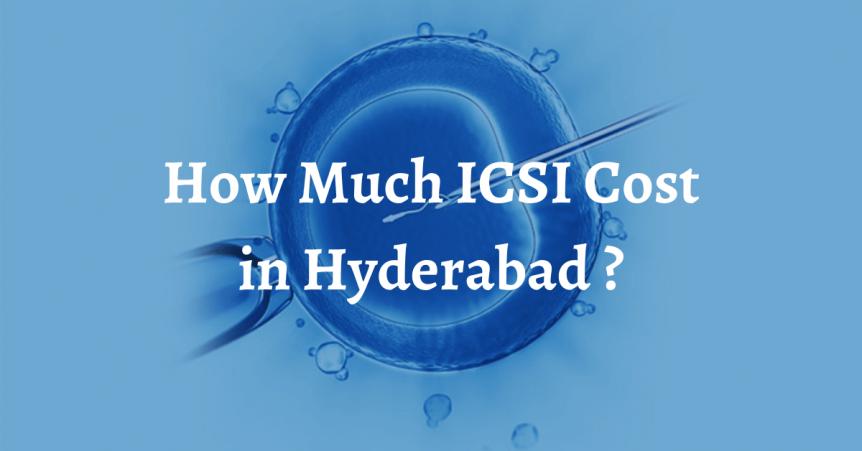 ICSI cost in Hyderabad